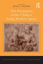 The Formation of the Child in Early Modern Spain ebook by Grace E. Coolidge