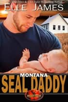 Montana SEAL Daddy ebook by Elle James