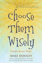 Choose Them Wisely ebook by Mike Dooley