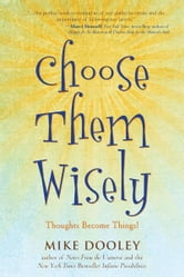 Choose Them Wisely - Thoughts Become Things! ebook by Mike Dooley