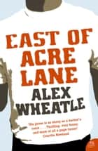 East of Acre Lane ebook by Alex Wheatle
