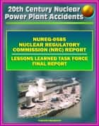 Three Mile Island (TMI) Nuclear Power Plant Accident: NRC Official Lessons Learned Task Force Final Report (NUREG-0585) - 1979 Partial Meltdown with Radiation Releases ebook by Progressive Management