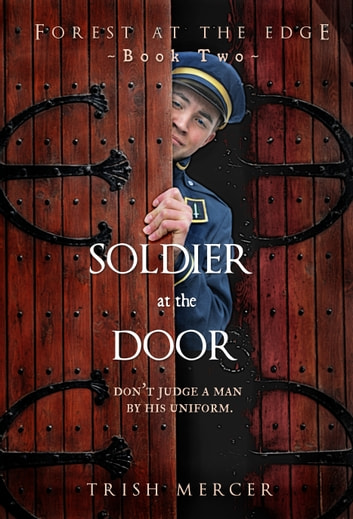 Soldier at the Door (Book 2 Forest at the Edge series) ebook by Trish Mercer