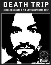 Death Trip: Charles Manson And The Love And Terror Cult ebook by Johnny Satan