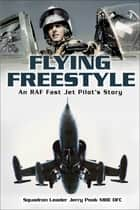Flying Freestyle - An RAF Fast Jet Pilot's Story ebook by Jerry Pook