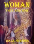 Woman: Then and Now ebook by Raja Sharma