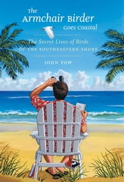 The Armchair Birder Goes Coastal - The Secret Lives of Birds of the Southeastern Shore ebook by John Yow