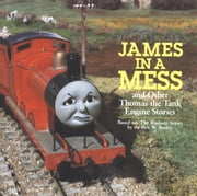 James in a Mess and Other Thomas the Tank Engine Stories (Thomas & Friends) ebook by Random House,W. Awdry