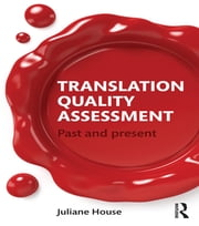Translation Quality Assessment - Past and Present ebook by Juliane House