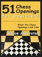 51 Chess Openings for Beginners ebook by Bruce Alberston