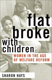 Flat Broke with Children - Women in the Age of Welfare Reform ebook by Sharon Hays