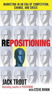 REPOSITIONING: Marketing in an Era of Competition, Change and Crisis ebook by Jack Trout, Steve Rivkin