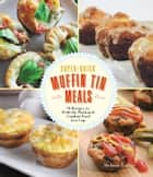 Super-Quick Muffin Tin Meals ebook by Melanie LaDue