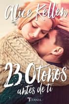23 otoños antes de ti ebook by Alice Kellen