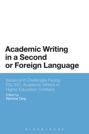 Academic Writing in a Second or Foreign Language - Issues and Challenges Facing ESL/EFL Academic Writers in Higher Education Contexts ebook by Ramona Tang