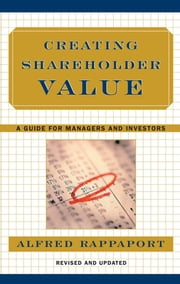 Creating Shareholder Value - A Guide For Managers And Investors ebook by Alfred Rappaport
