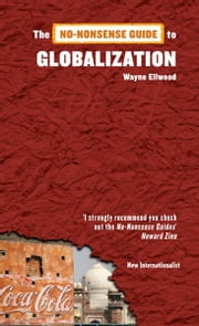 The No-Nonsense Guide to Globalization ebook by Wayne Ellwood
