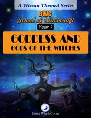 The Goddess & Gods of the Witches: Year 1 in Wicca ebook by BWS