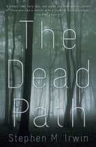 The Dead Path ebook by Stephen M. Irwin