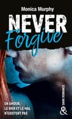 Never Forgive T2 - Après Never Forget, la Dark Romance continue dans l'interdit eBook by Monica Murphy
