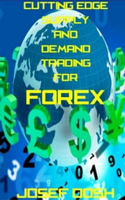 Cutting-edge Supply and Demand Trading for Forex ebook by Josef Dosh