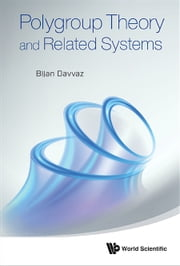 Polygroup Theory and Related Systems ebook by Bijan Davvaz