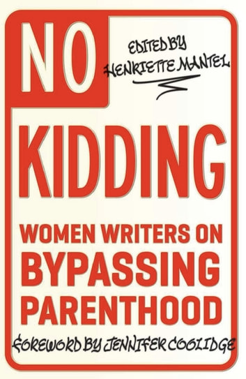No Kidding - Women Writers on Bypassing Parenthood ebook by