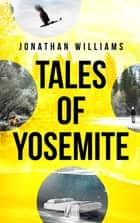 Tales of Yosemite ebook by Jonathan Williams