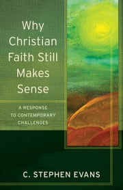Why Christian Faith Still Makes Sense (Acadia Studies in Bible and Theology) - A Response to Contemporary Challenges ebook by C. Stephen Evans,Craig Evans,Lee McDonald