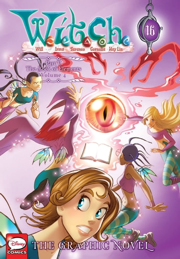 W.I.T.C.H.: The Graphic Novel, Part V. The Book of Elements, Vol. 4 ebook by Disney