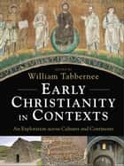 Early Christianity in Contexts - An Exploration across Cultures and Continents ebook by William Tabbernee