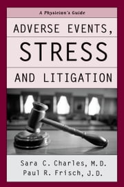 Adverse Events, Stress, and Litigation: A Physicians Guide ebook by Sara C. Charles,Paul R. Frisch,Ronald Bailey
