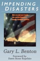 IMPENDING DISASTERS - : How to Survive Almost Any Natural Disaster ebook by Gary L. Benton