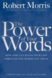 The Power of Your Words ebook by Robert Morris,Jack Hayford
