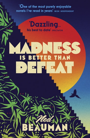 Madness is Better than Defeat ebook by Ned Beauman
