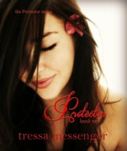 Protector - The Protector Series, #1 ebook by Tressa messenger