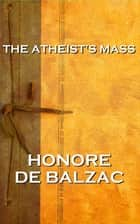 The Athiest's Mass, By Honore De Balzac ebook by Honore De Balzac