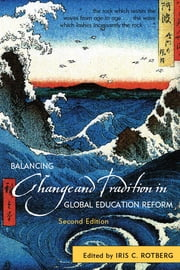 Balancing Change and Tradition in Global Education Reform ebook by Gérard Bonnet,Mary Canning,Kai-ming Cheng,Terry J. Crooks,Luis Crouch,Ori Eyal,Eva Forsberg,Phyllis Ghim-Lian Chew,Ratna Ghosh,Martin Gustafsson,Batia P. Horsky,Dan Inbar,Barbara M. Kehm,Stephen T. Kerr,Allan Luke,Ulf P. Lundgren,Adam Nir,Peter Schrag,Hasan Simsek,Ryo Watanabe,Alison Wolf,Ali Yildirim,Robert W.McMeekin