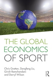 The Global Economics of Sport ebook by Chris Gratton,Dongfeng Liu,Girish Ramchandani,Darryl Wilson