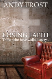 Losing Faith - Those who Have Walked Away ebook by Andy Frost