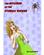 The Invasion of the Eyeball Sucker ebook by Linda Hull