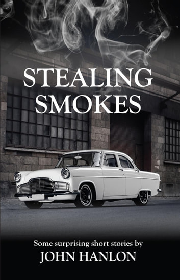 Stealing Smokes: Some Surprising Short Stories ebook by John Hanlon