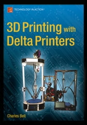 3D Printing with Delta Printers ebook by Charles Bell