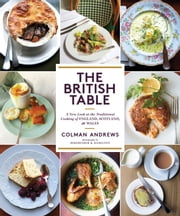 The British Table - A New Look at the Traditional Cooking of England, Scotland, and Wales ebook by Colman Andrews,Christopher Hirsheimer