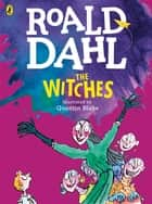 The Witches (Colour Edition) eBook by Roald Dahl, Quentin Blake