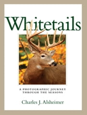 Whitetails - A Photographic Journey Through the Seasons ebook by Charles J. Alsheimer