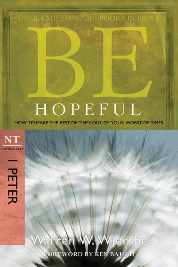 Be Hopeful (1 Peter) - How to Make the Best of Times Out of Your Worst of Times ebook by Warren W. Wiersbe