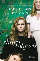 Sharp Objects (versione italiana) ebook by Gillian Flynn