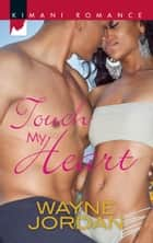 Touch My Heart ebook by Wayne Jordan