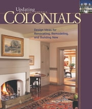 Colonials - Design Ideas for Renovating, Remodeling, and Building New ebook by Matthew Schoenherr